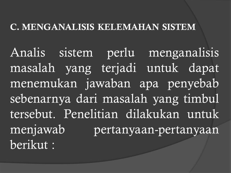 Analis sistem perlu mempelajari apa dan bagaimana operasi dari sistem yang ada sebelum mencoba untuk menganalisis permasalahan-permasalahan, kelemahan- kelemahan dan kebutuhan-kebutuhan pemakai sistem untuk dapat memberikan rekomendasi pemecahannya.