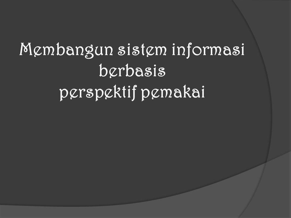 Membangun sistem informasi berbasis perspektif pemakai
