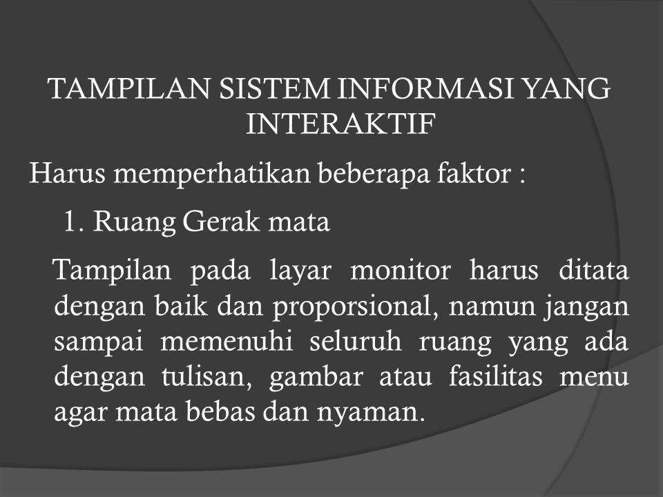 g.Interaktif Sistem yang baik harus dapat berinteraksi dengan pemakainya dan mudah dipahami.