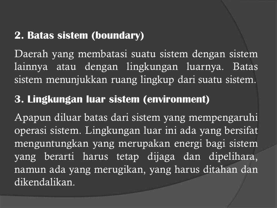 Karakteristik Sistem Suatu sistem memiliki karakteristik atau sifat-sifat tertentu, yaitu memiliki : 1.