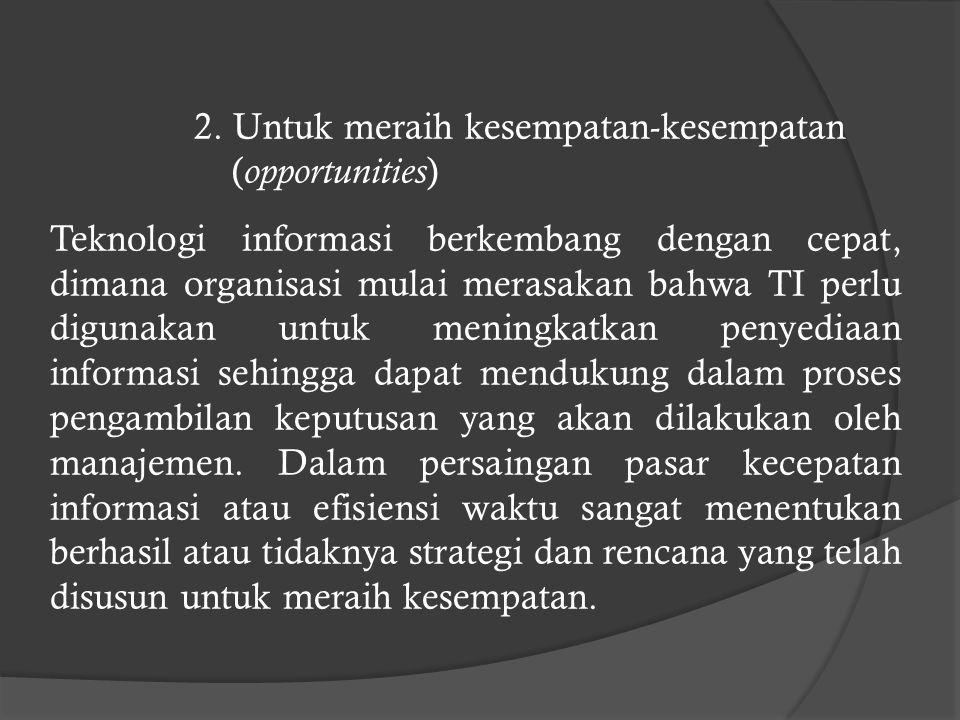 b.Pertumbuhan Organisasi Pertumbuhan organisasi menyebabkan harus disusunnya sistem yang baru.