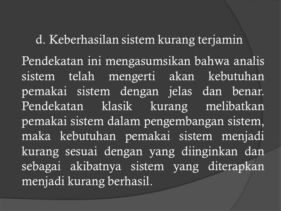 c. Kemungkinan kesalahan sistem besar Pengetesan sistem sebelum diterapkan merupakan hal yang kritis karena koreksi kesalahan sistem setelah diterapka