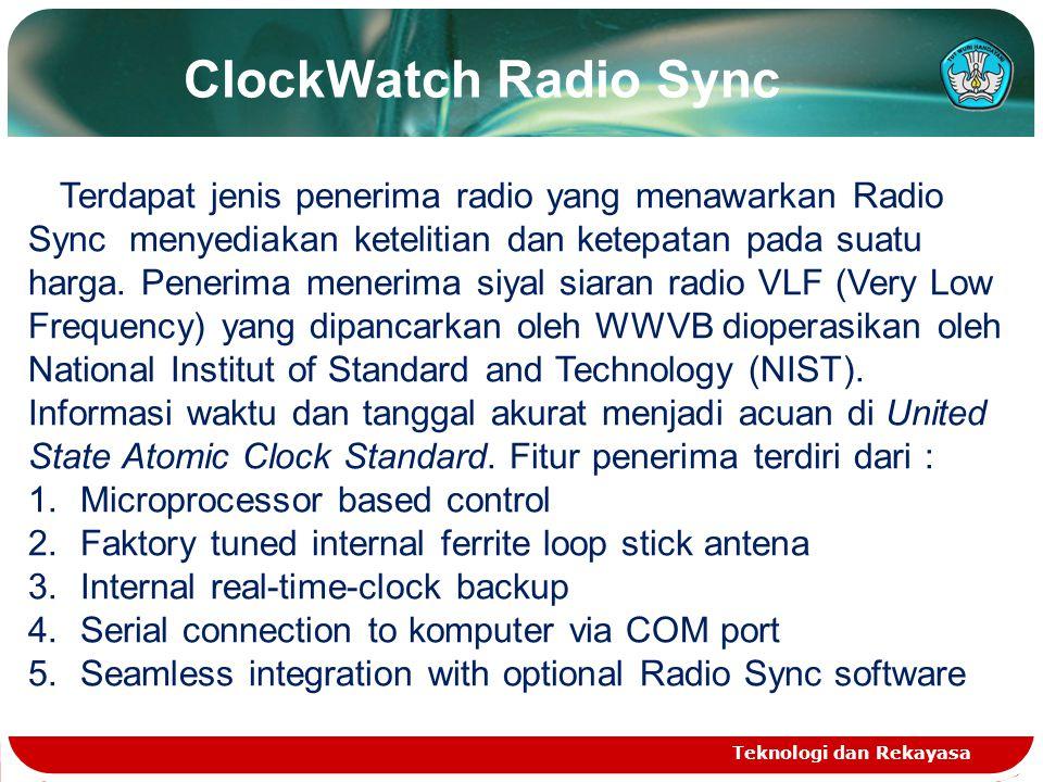 ClockWatch Radio Sync Teknologi dan Rekayasa Terdapat jenis penerima radio yang menawarkan Radio Sync menyediakan ketelitian dan ketepatan pada suatu