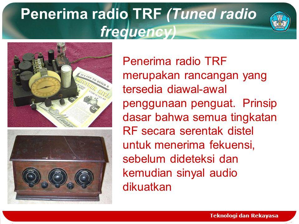 Penerima radio TRF (Tuned radio frequency) Teknologi dan Rekayasa Penerima radio TRF merupakan rancangan yang tersedia diawal-awal penggunaan penguat.