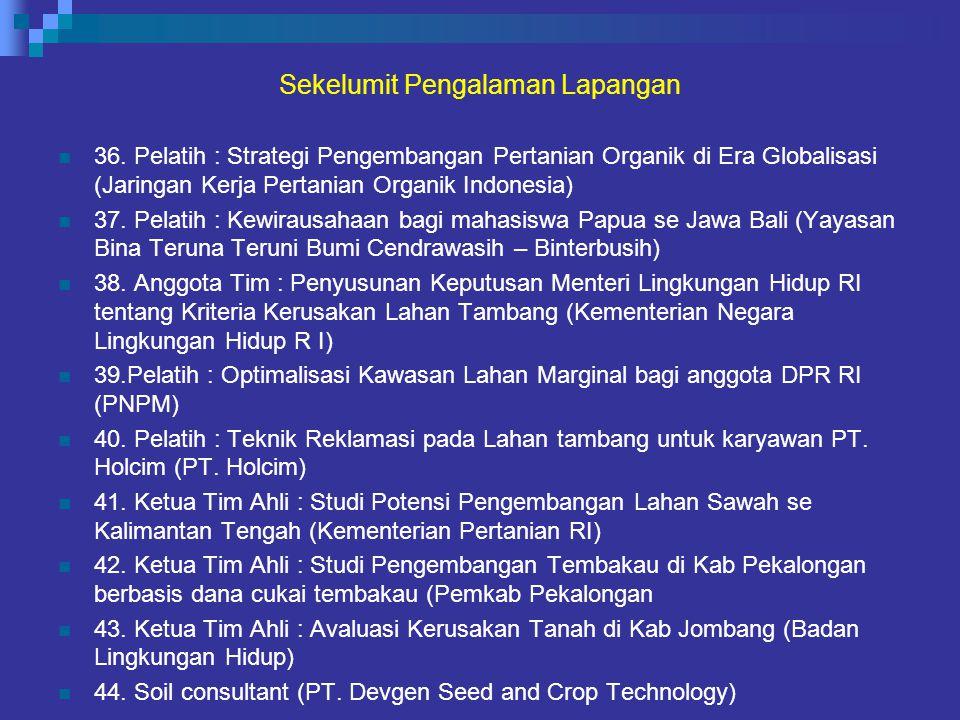 Sekelumit Pengalaman Lapangan 36. Pelatih : Strategi Pengembangan Pertanian Organik di Era Globalisasi (Jaringan Kerja Pertanian Organik Indonesia) 37