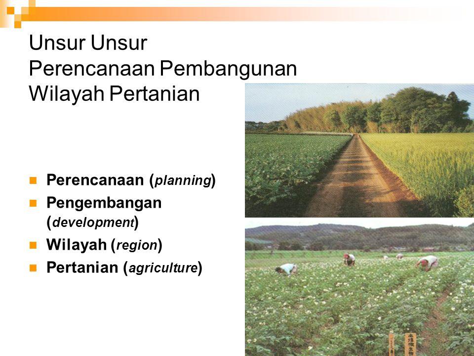 Unsur Unsur Perencanaan Pembangunan Wilayah Pertanian Perencanaan ( planning ) Pengembangan ( developmen t ) Wilayah ( region ) Pertanian ( agricultur