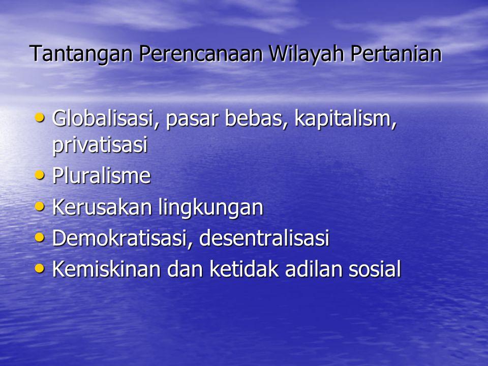 Tantangan Perencanaan Wilayah Pertanian Globalisasi, pasar bebas, kapitalism, privatisasi Globalisasi, pasar bebas, kapitalism, privatisasi Pluralisme