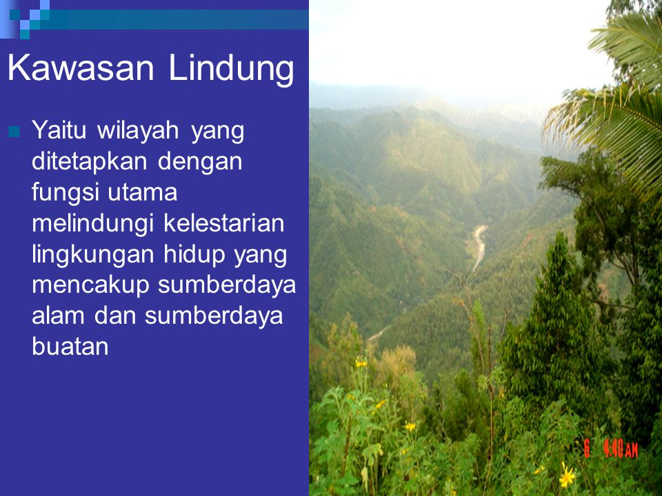 Kawasan Lindung Yaitu wilayah yang ditetapkan dengan fungsi utama melindungi kelestarian lingkungan hidup yang mencakup sumberdaya alam dan sumberdaya buatan