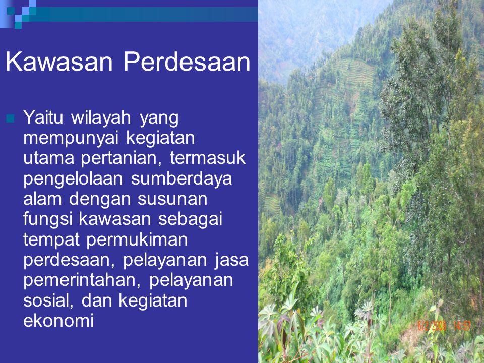 Kawasan Perdesaan Yaitu wilayah yang mempunyai kegiatan utama pertanian, termasuk pengelolaan sumberdaya alam dengan susunan fungsi kawasan sebagai tempat permukiman perdesaan, pelayanan jasa pemerintahan, pelayanan sosial, dan kegiatan ekonomi