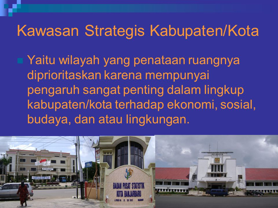 Kawasan Strategis Kabupaten/Kota Yaitu wilayah yang penataan ruangnya diprioritaskan karena mempunyai pengaruh sangat penting dalam lingkup kabupaten/kota terhadap ekonomi, sosial, budaya, dan atau lingkungan.