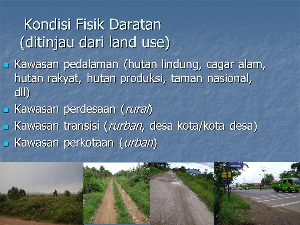 Kondisi Fisik Daratan (ditinjau dari land use) Kawasan pedalaman (hutan lindung, cagar alam, hutan rakyat, hutan produksi, taman nasional, dll) Kawasa
