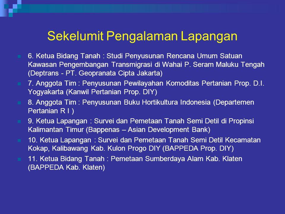 Sekelumit Pengalaman Lapangan 6. Ketua Bidang Tanah : Studi Penyusunan Rencana Umum Satuan Kawasan Pengembangan Transmigrasi di Wahai P. Seram Maluku