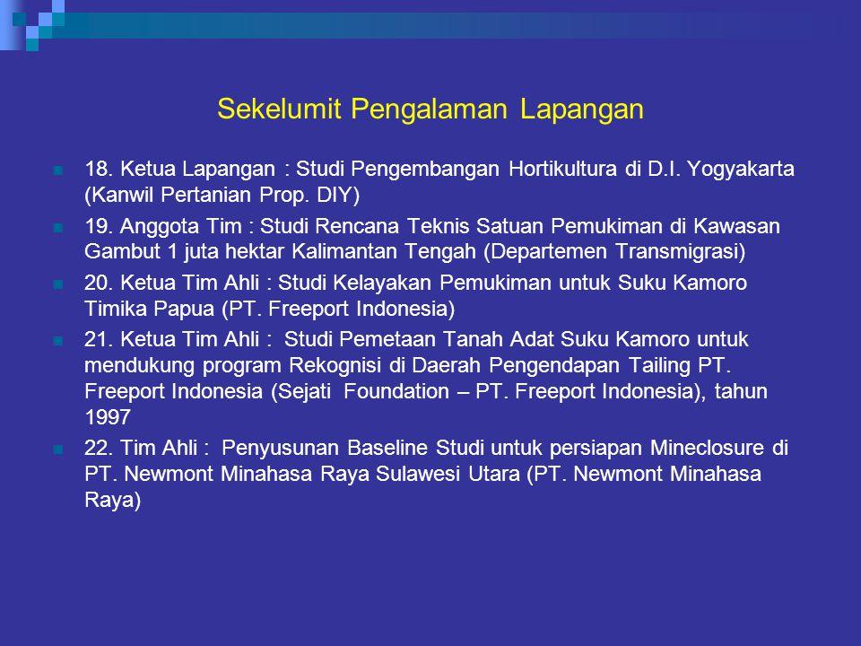 Sekelumit Pengalaman Lapangan 18. Ketua Lapangan : Studi Pengembangan Hortikultura di D.I. Yogyakarta (Kanwil Pertanian Prop. DIY) 19. Anggota Tim : S