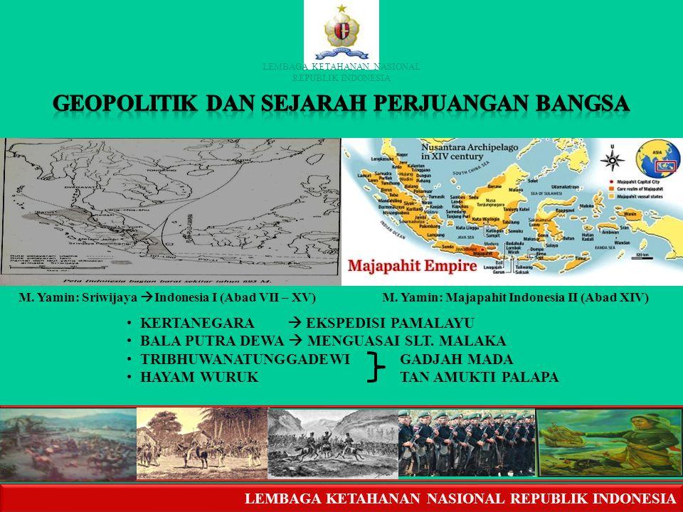LEMBAGA KETAHANAN NASIONAL REPUBLIK INDONESIA LEMBAGA KETAHANAN NASIONAL REPUBLIK INDONESIA Menurut ilmu Geopolitik, terdapat tiga faktor yang harus d