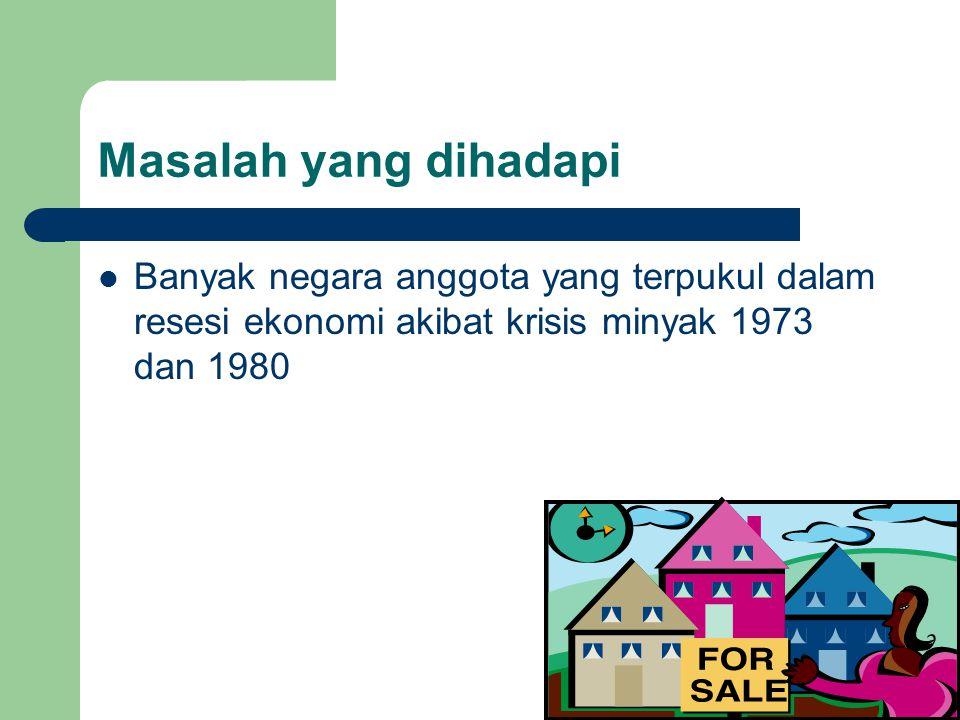 Masalah yang dihadapi Banyak negara anggota yang terpukul dalam resesi ekonomi akibat krisis minyak 1973 dan 1980