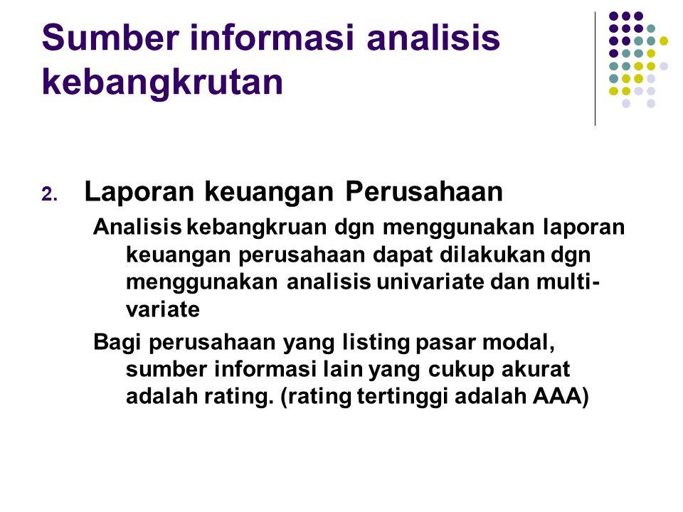 Sumber informasi analisis kebangkrutan 2. Laporan keuangan Perusahaan Analisis kebangkruan dgn menggunakan laporan keuangan perusahaan dapat dilakukan