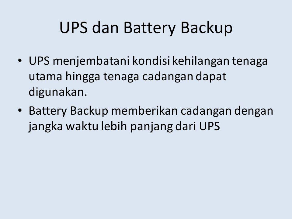 UPS dan Battery Backup UPS menjembatani kondisi kehilangan tenaga utama hingga tenaga cadangan dapat digunakan. Battery Backup memberikan cadangan den