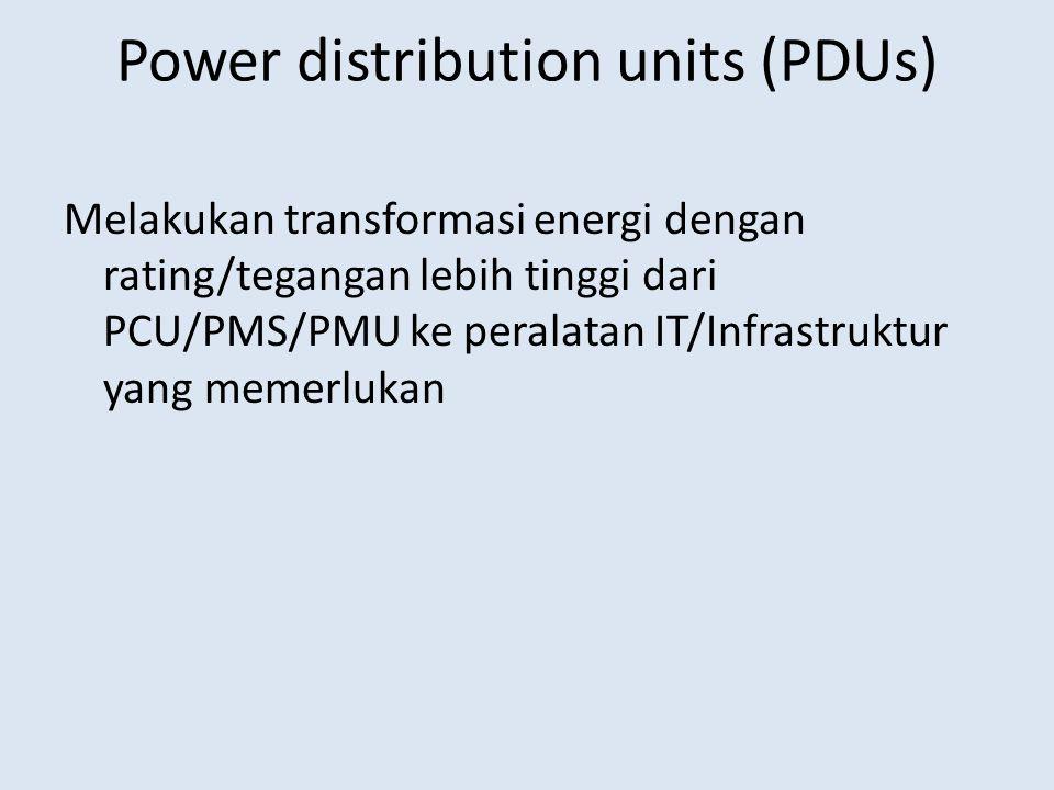 Power distribution units (PDUs) Melakukan transformasi energi dengan rating/tegangan lebih tinggi dari PCU/PMS/PMU ke peralatan IT/Infrastruktur yang
