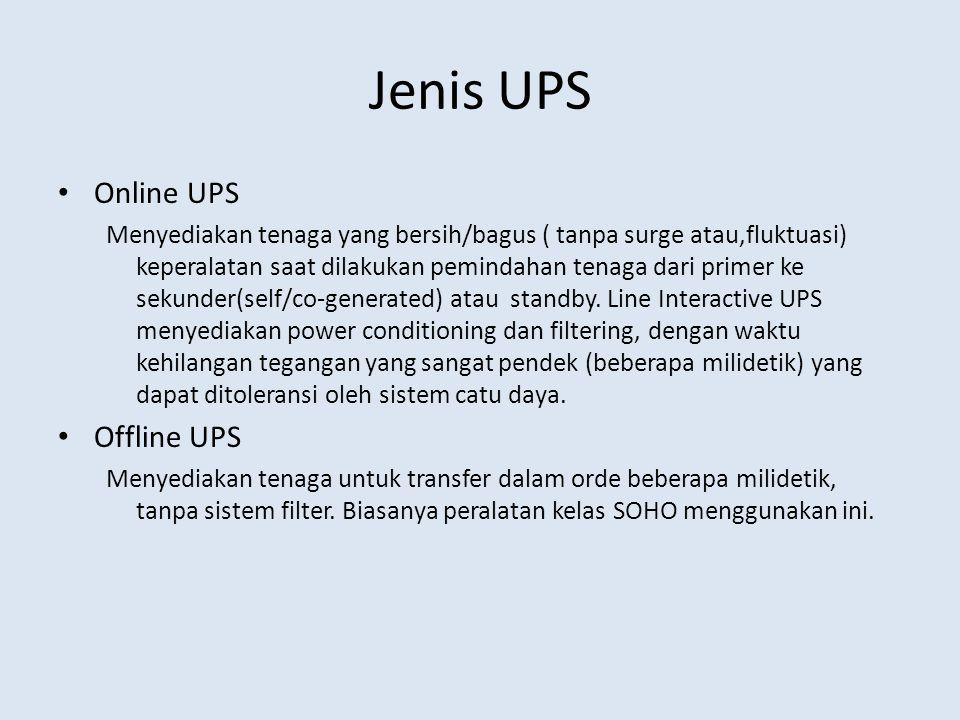 Jenis UPS Online UPS Menyediakan tenaga yang bersih/bagus ( tanpa surge atau,fluktuasi) keperalatan saat dilakukan pemindahan tenaga dari primer ke sekunder(self/co-generated) atau standby.