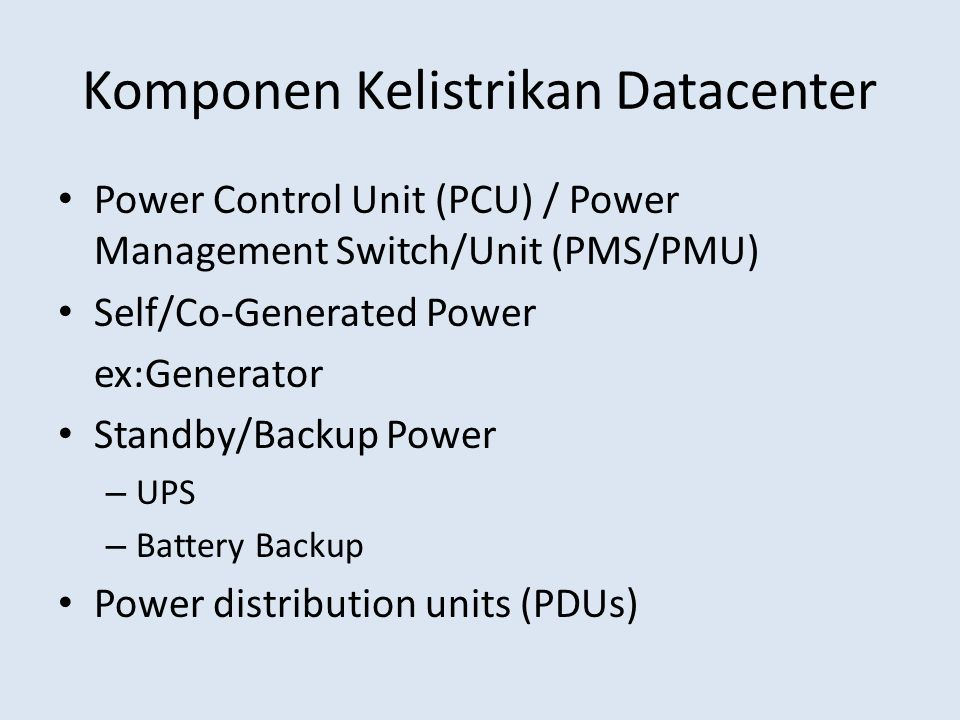 Komponen Kelistrikan Datacenter Power Control Unit (PCU) / Power Management Switch/Unit (PMS/PMU) Self/Co-Generated Power ex:Generator Standby/Backup