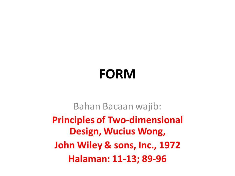FORM Bahan Bacaan wajib: Principles of Two-dimensional Design, Wucius Wong, John Wiley & sons, Inc., 1972 Halaman: 11-13; 89-96