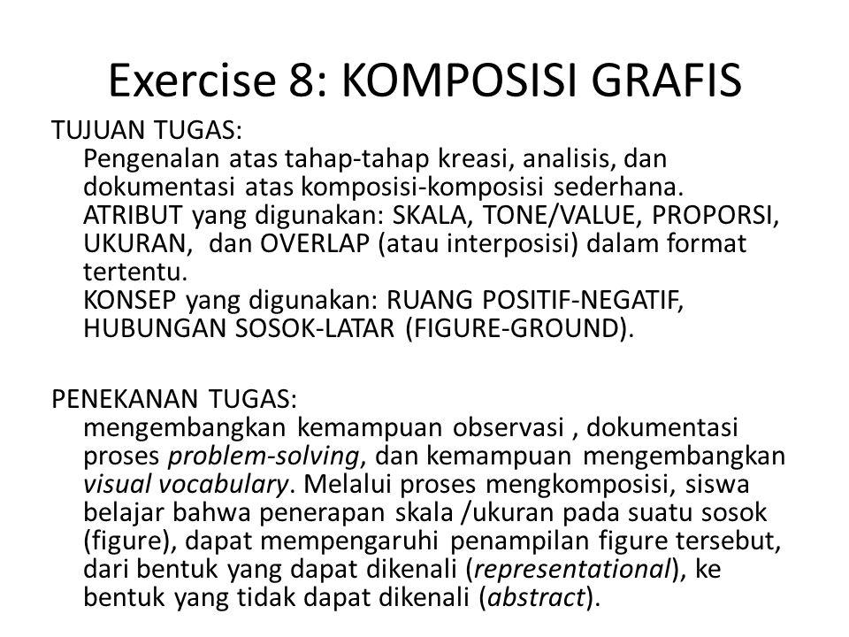 Exercise 8: KOMPOSISI GRAFIS TUJUAN TUGAS: Pengenalan atas tahap-tahap kreasi, analisis, dan dokumentasi atas komposisi-komposisi sederhana.