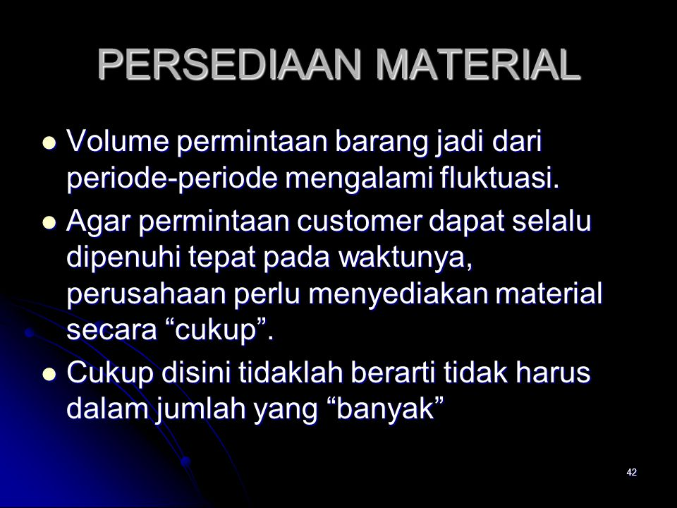42 PERSEDIAAN MATERIAL Volume permintaan barang jadi dari periode-periode mengalami fluktuasi. Volume permintaan barang jadi dari periode-periode meng