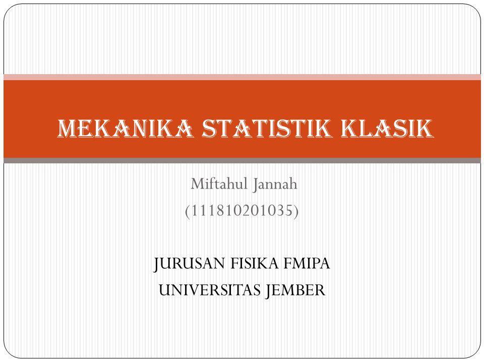 Miftahul Jannah (111810201035) JURUSAN FISIKA FMIPA UNIVERSITAS JEMBER Mekanika Statistik klasik