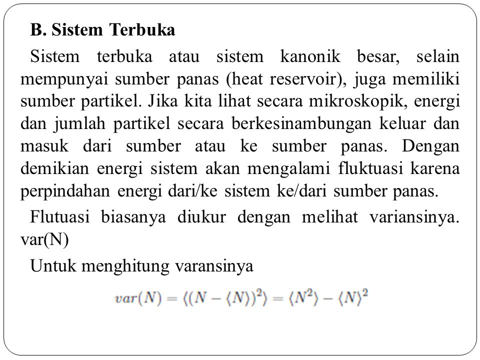 B. Sistem Terbuka Sistem terbuka atau sistem kanonik besar, selain mempunyai sumber panas (heat reservoir), juga memiliki sumber partikel. Jika kita l