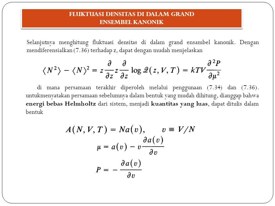 FLUKTUASI DENSITAS DI DALAM GRAND ENSEMBEL KANONIK Selanjutnya menghitung fluktuasi densitas di dalam grand ensambel kanonik. Dengan mendiferensialkan