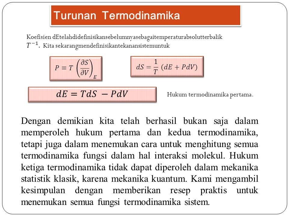 Terkait keduanya, μ dan P sebagai fungsi v dan T, kita peroleh dari persamaan atas Mensubstitusi hubungan ini ke dalam (7.38), akhirnya diperoleh persamaan setelah menulis ulang beberapa hal kecil