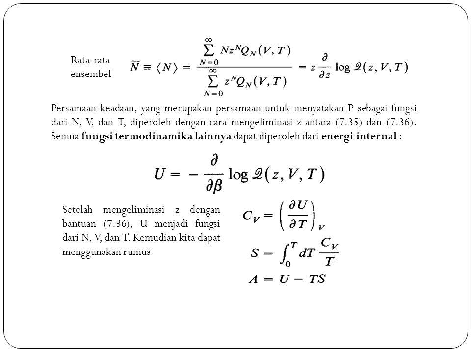 Setelah mengeliminasi z dengan bantuan (7.36), U menjadi fungsi dari N, V, dan T. Kemudian kita dapat menggunakan rumus Persamaan keadaan, yang merupa