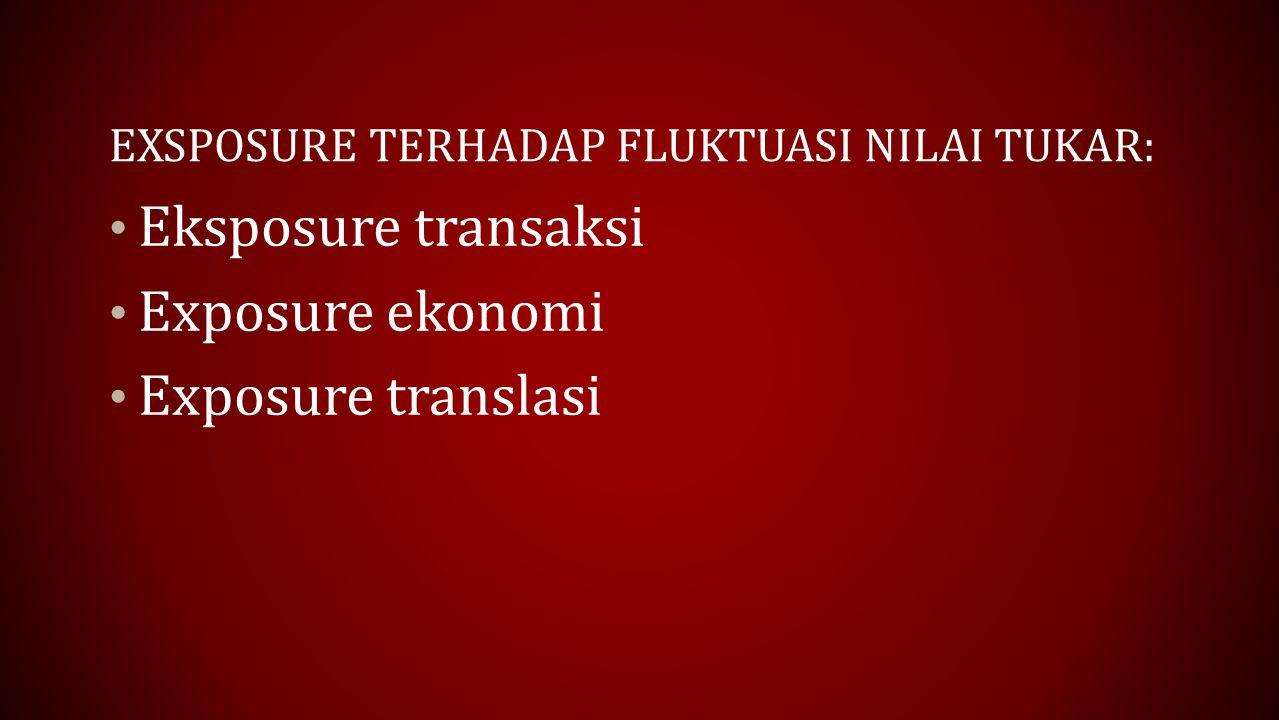 EXSPOSURE TERHADAP FLUKTUASI NILAI TUKAR: Eksposure transaksi Exposure ekonomi Exposure translasi