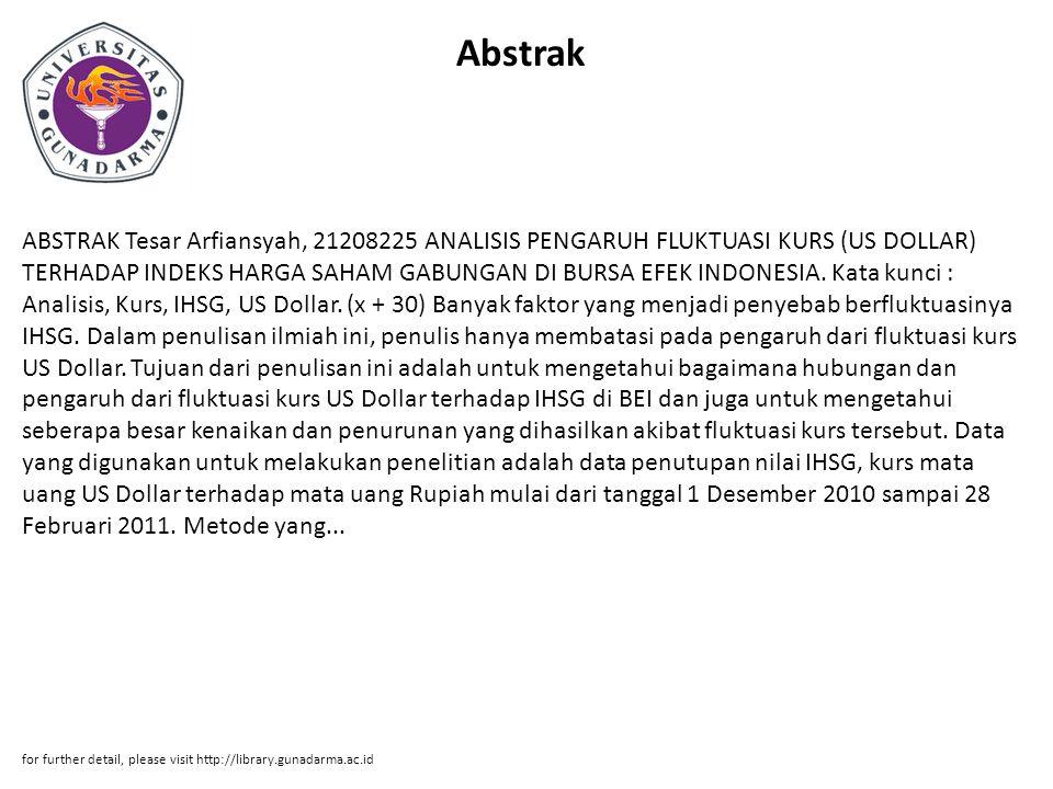 Abstrak ABSTRAK Tesar Arfiansyah, 21208225 ANALISIS PENGARUH FLUKTUASI KURS (US DOLLAR) TERHADAP INDEKS HARGA SAHAM GABUNGAN DI BURSA EFEK INDONESIA.