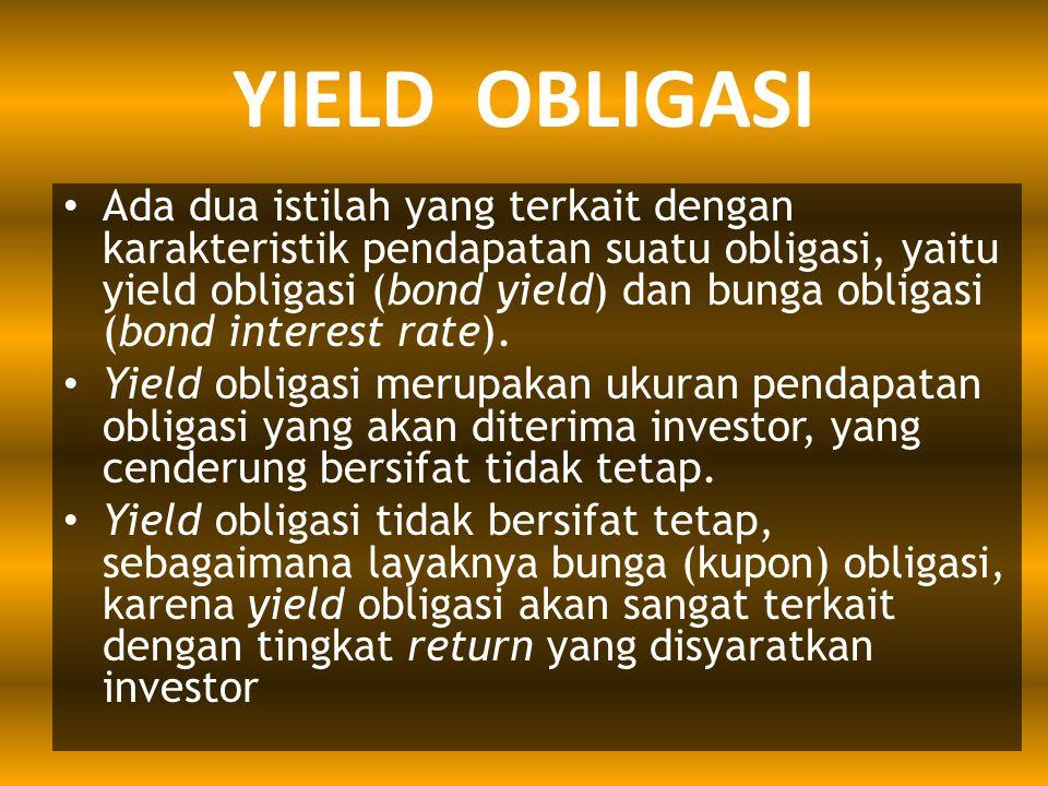 YIELD OBLIGASI Ada dua istilah yang terkait dengan karakteristik pendapatan suatu obligasi, yaitu yield obligasi (bond yield) dan bunga obligasi (bond