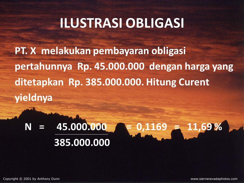 PT. X melakukan pembayaran obligasi pertahunnya Rp. 45.000.000 dengan harga yang ditetapkan Rp. 385.000.000. Hitung Curent yieldnya N = 45.000.000 = 0
