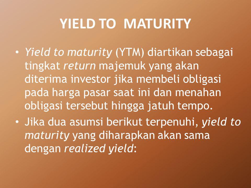 YIELD TO MATURITY Yield to maturity (YTM) diartikan sebagai tingkat return majemuk yang akan diterima investor jika membeli obligasi pada harga pasar