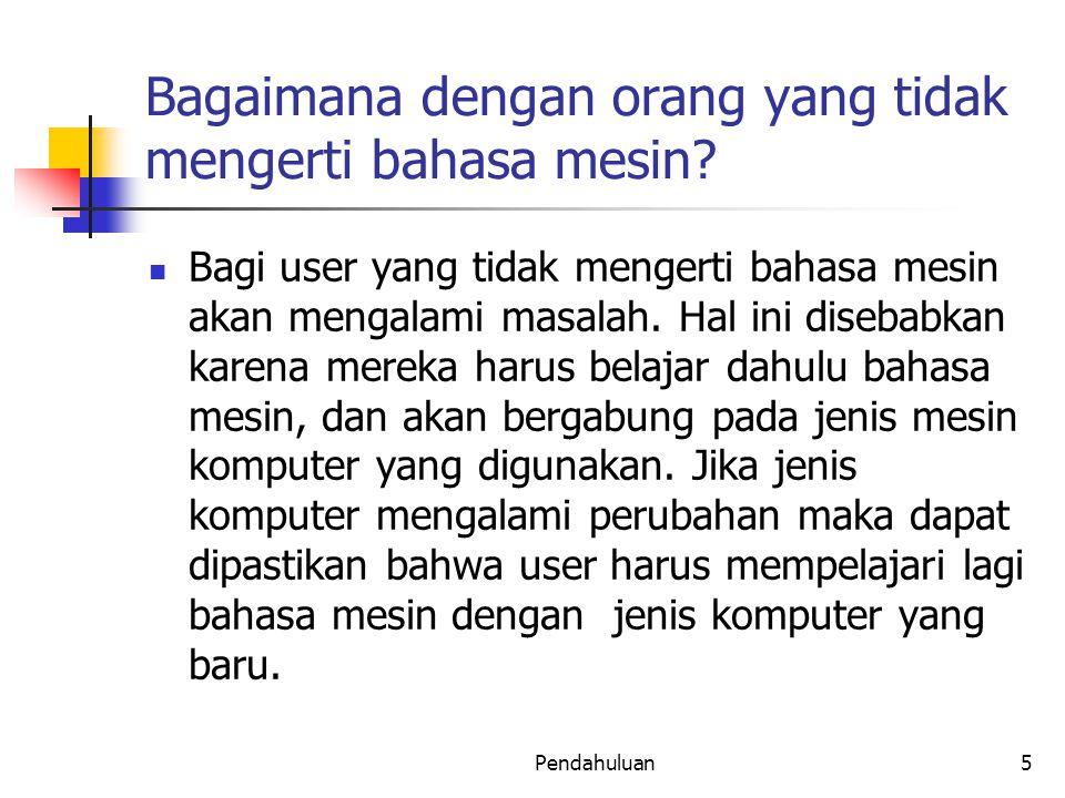 Bagaimana dengan orang yang tidak mengerti bahasa mesin? Bagi user yang tidak mengerti bahasa mesin akan mengalami masalah. Hal ini disebabkan karena