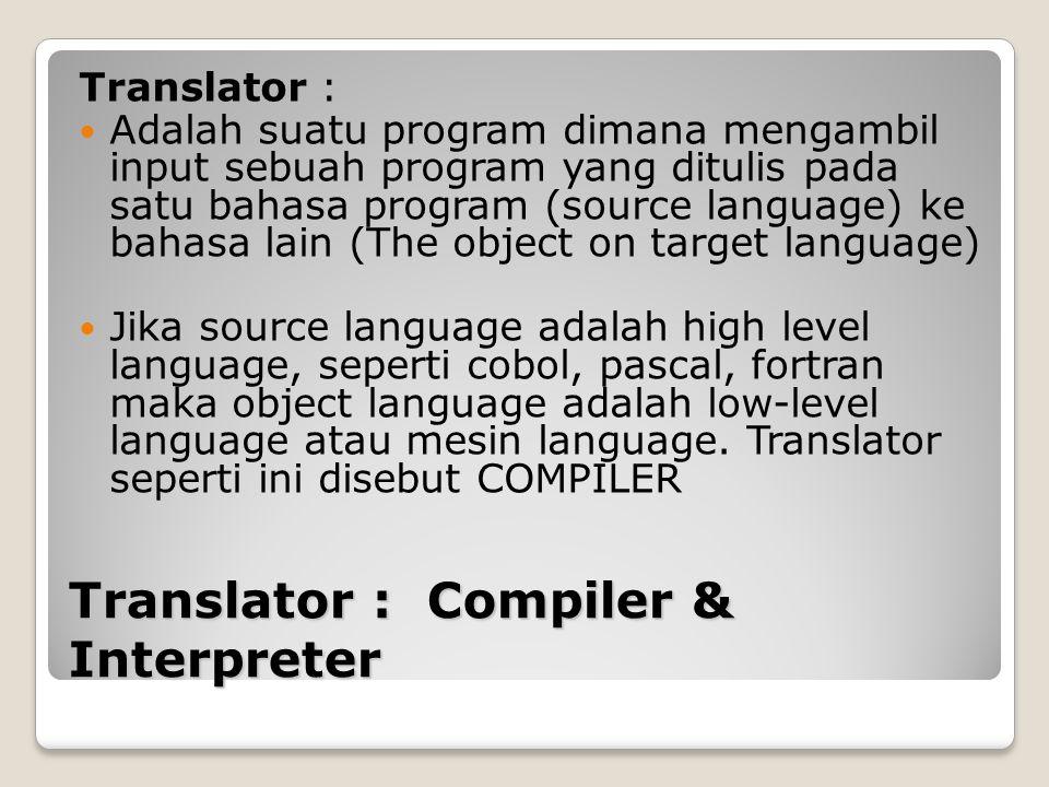 Translator : Compiler & Interpreter Translator : Adalah suatu program dimana mengambil input sebuah program yang ditulis pada satu bahasa program (sou