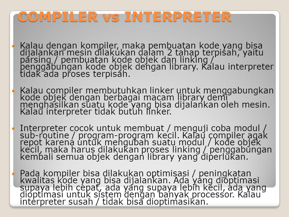 COMPILER vs INTERPRETER Kalau dengan kompiler, maka pembuatan kode yang bisa dijalankan mesin dilakukan dalam 2 tahap terpisah, yaitu parsing / pembua