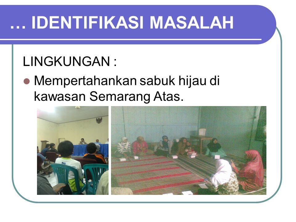 … IDENTIFIKASI MASALAH LINGKUNGAN : Mempertahankan sabuk hijau di kawasan Semarang Atas.