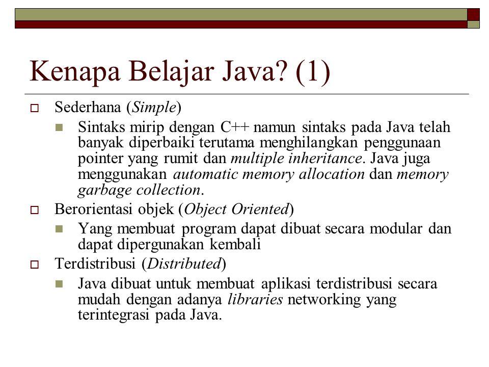 Kenapa Belajar Java? (1)  Sederhana (Simple) Sintaks mirip dengan C++ namun sintaks pada Java telah banyak diperbaiki terutama menghilangkan pengguna