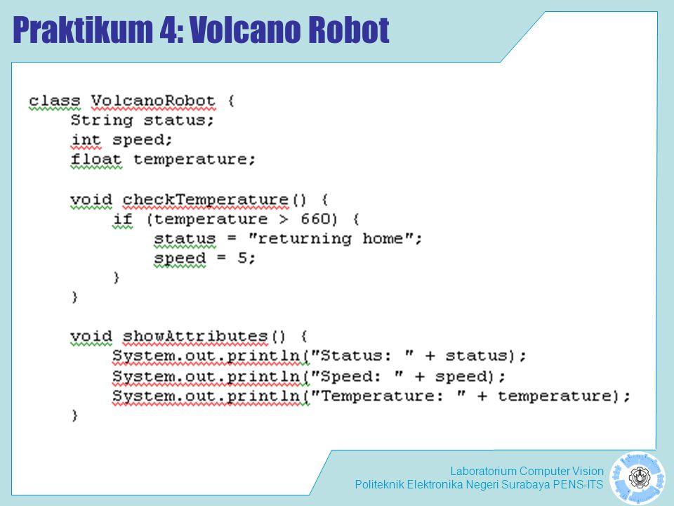 Laboratorium Computer Vision Politeknik Elektronika Negeri Surabaya PENS-ITS Praktikum 4: Volcano Robot
