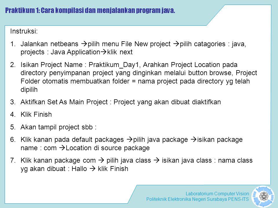 Laboratorium Computer Vision Politeknik Elektronika Negeri Surabaya PENS-ITS Praktikum 1: Cara kompilasi dan menjalankan program java.