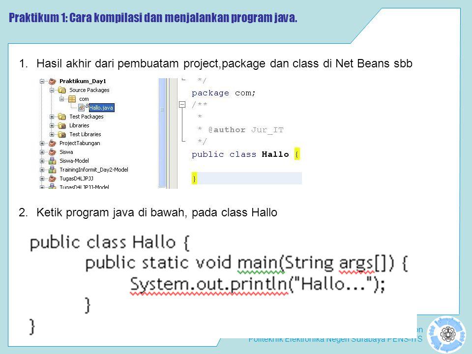Laboratorium Computer Vision Politeknik Elektronika Negeri Surabaya PENS-ITS Praktikum 2 : Membuat program Hello World 1.Ketik program Greeting.java dan TestGreeting.java, kompile keduanya dan run, bagaimana hasilnya .
