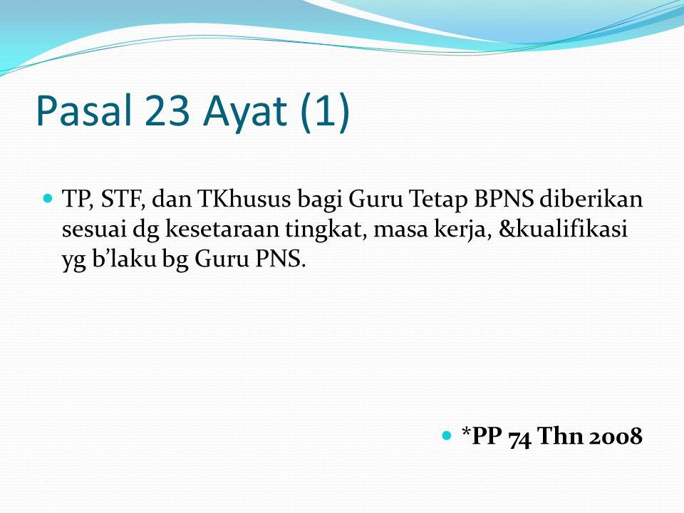 Pasal 23 Ayat (1) TP, STF, dan TKhusus bagi Guru Tetap BPNS diberikan sesuai dg kesetaraan tingkat, masa kerja, &kualifikasi yg b'laku bg Guru PNS.