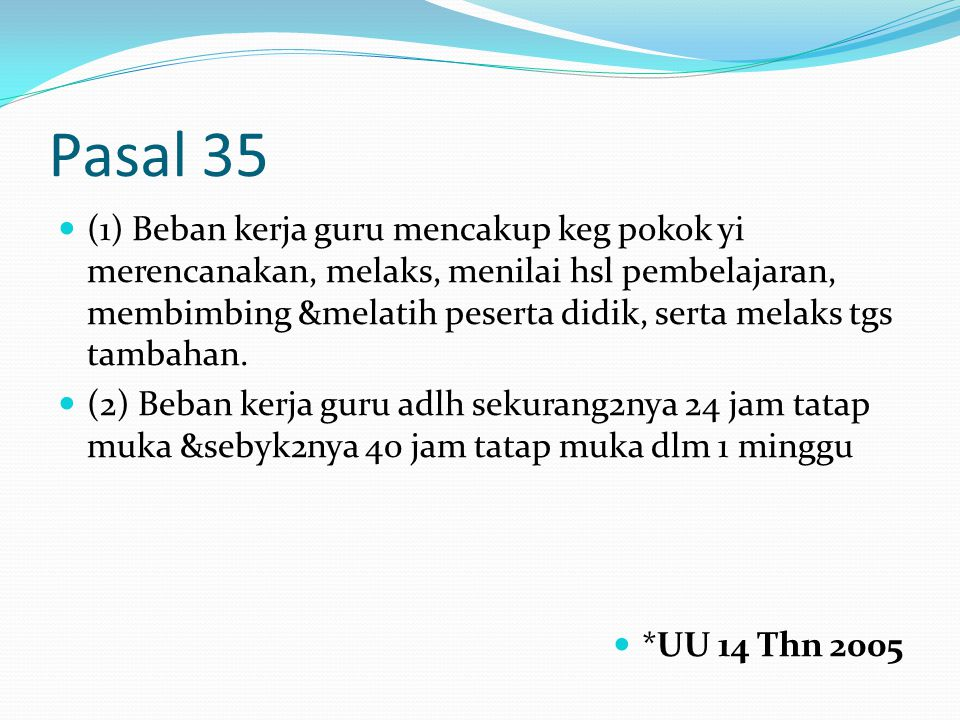 Pasal 35 (1) Beban kerja guru mencakup keg pokok yi merencanakan, melaks, menilai hsl pembelajaran, membimbing &melatih peserta didik, serta melaks tgs tambahan.
