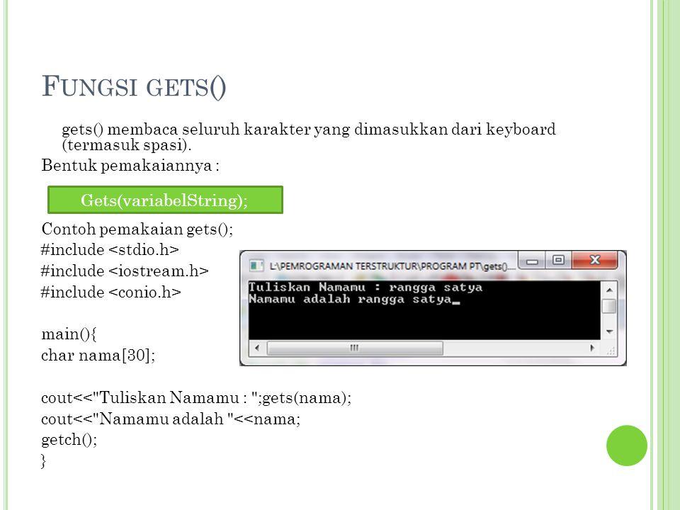 F UNGSI GETS () gets() membaca seluruh karakter yang dimasukkan dari keyboard (termasuk spasi). Bentuk pemakaiannya : Contoh pemakaian gets(); #includ
