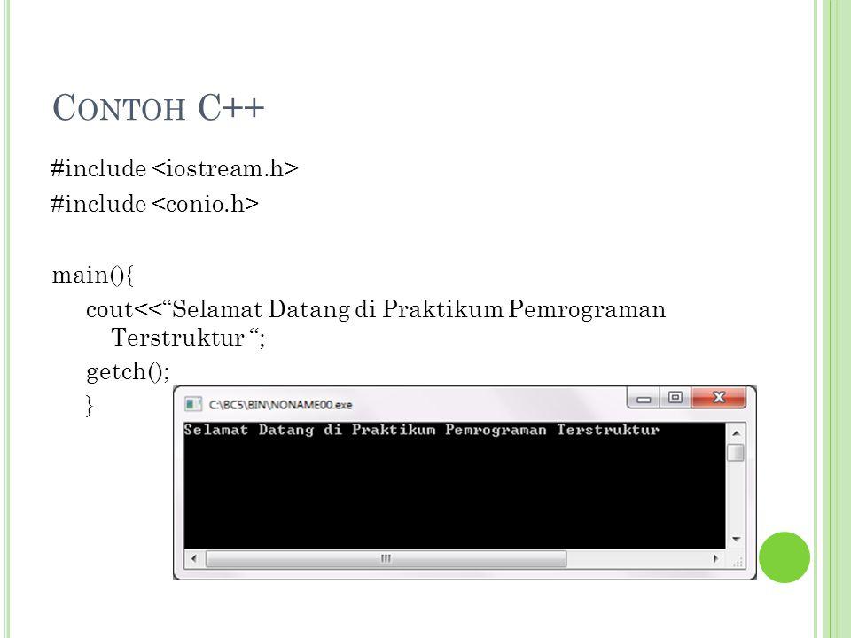 """C ONTOH C++ #include main(){ cout<<""""Selamat Datang di Praktikum Pemrograman Terstruktur """"; getch(); }"""
