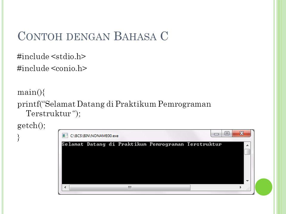 """C ONTOH DENGAN B AHASA C #include main(){ printf(""""Selamat Datang di Praktikum Pemrograman Terstruktur """"); getch(); }"""